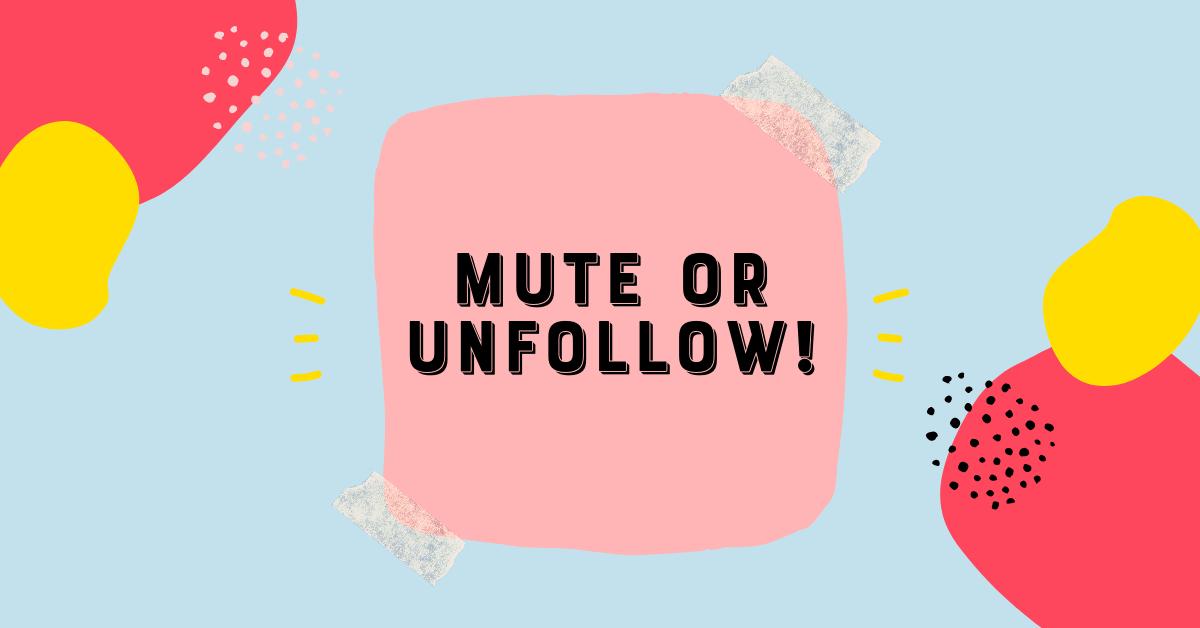 Mute or Unfollow: Fokus auf das eigene Business und Leben