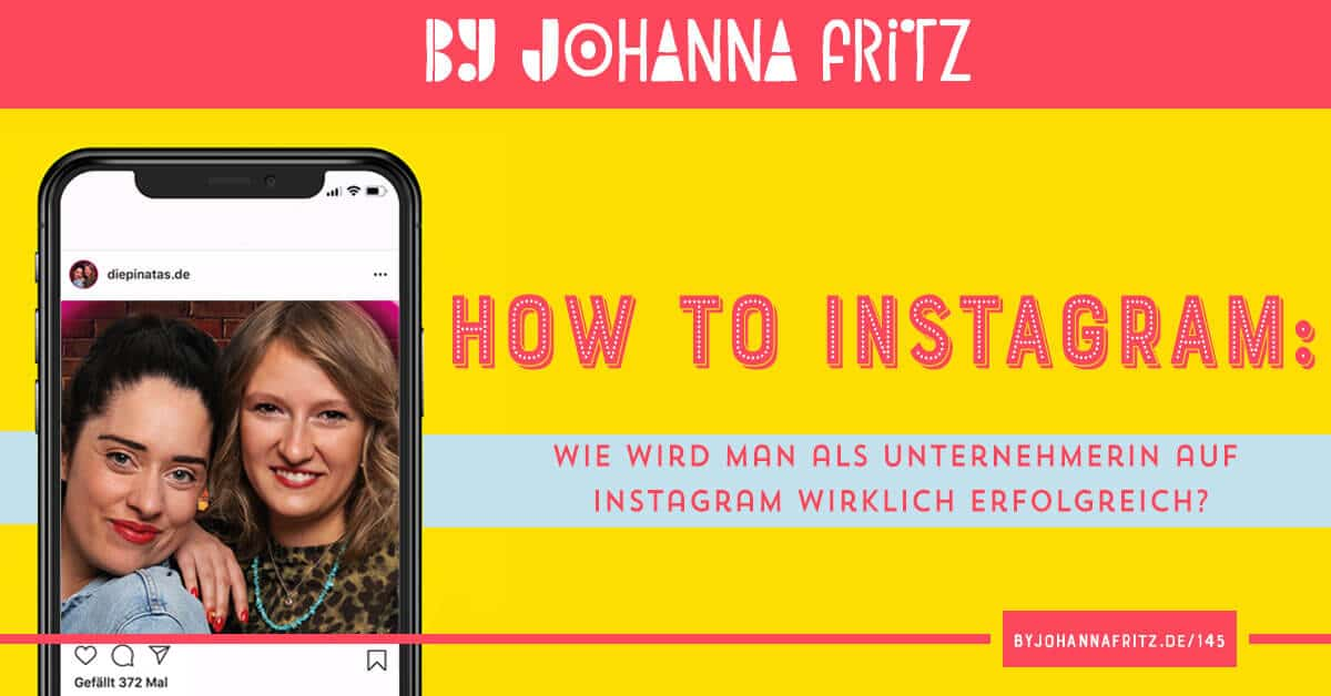 Mit Instagram Geld verdienen und Tipps für mehr Erfolg als Selbstständige - Podcast Interview Pinatas - Online Business Geeks by Johanna Fritz