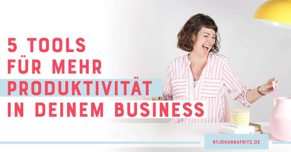 Produktiver arbeiten und die Produktivität im Online Business steigern mit 5 Tools und allgemeinen Tipps