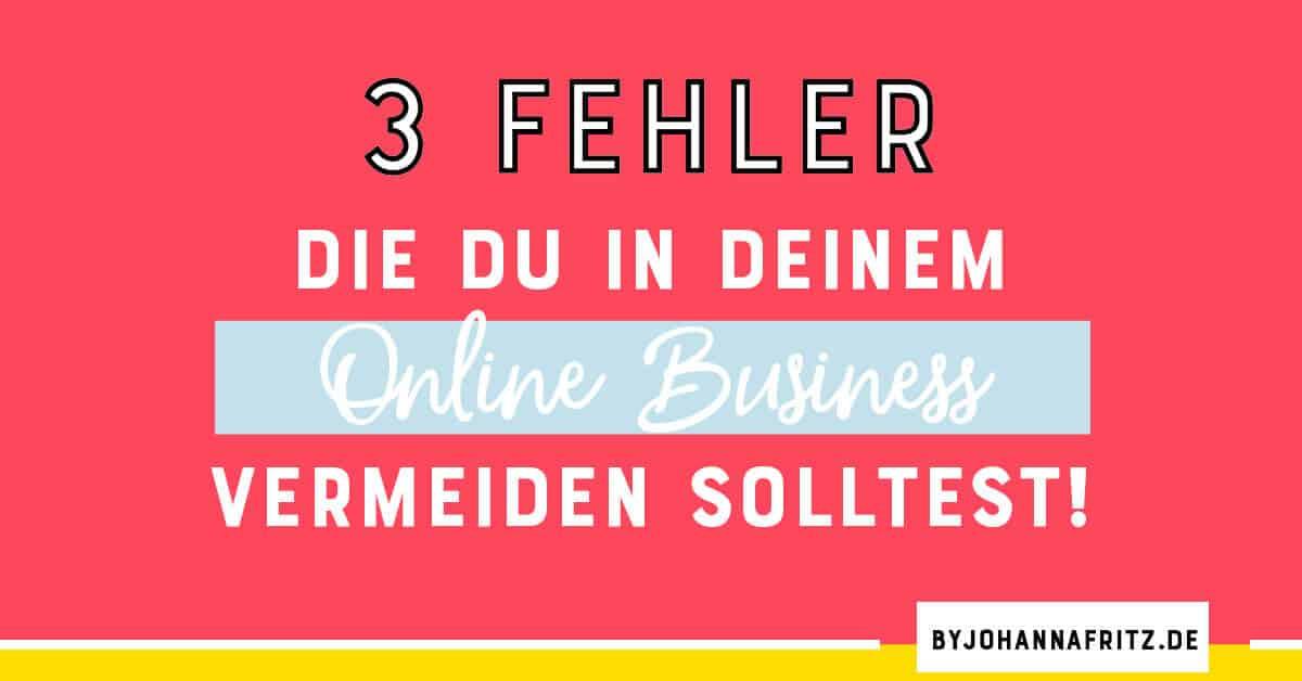 3 Fehler, die du in deinem Online Business vermeiden solltest