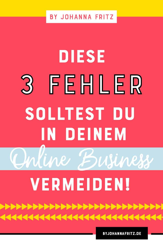 Diese 3 Fehler solltest du in deinem Online Business unbedingt vermeiden, wenn du voran kommen willst - By Johanna Fritz