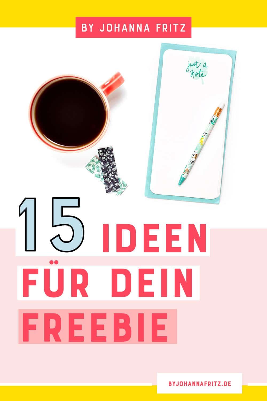 15 Ideen für ein Freebie: Du möchtest deiner Community Mehrwert liefern in Form eines Freebies hast aber keine Idee für deinen Lead Magnet? - By Johanna Fritz
