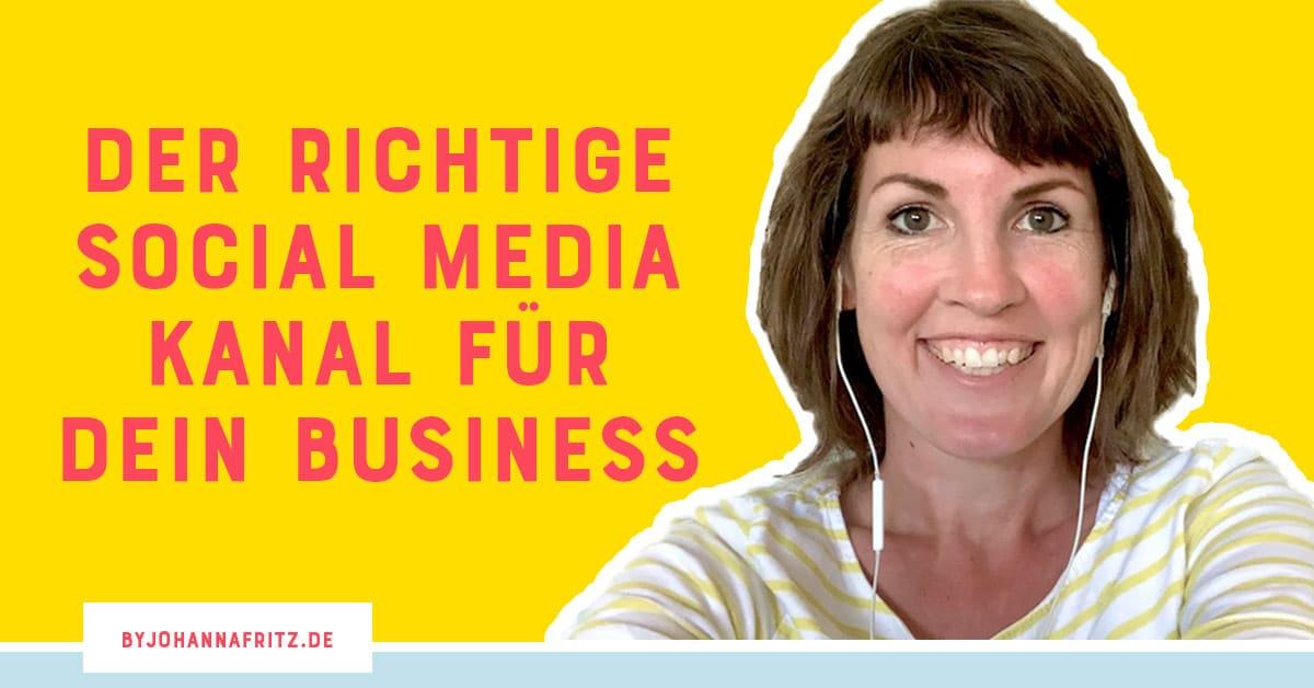 Welcher Social Media Kanal ist der richtige für mein Business? Johanna Fritz - Online Business Coach