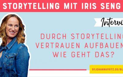 Wie du mit Storytelling Vertrauen aufbaust – Im Interview: Iris Seng