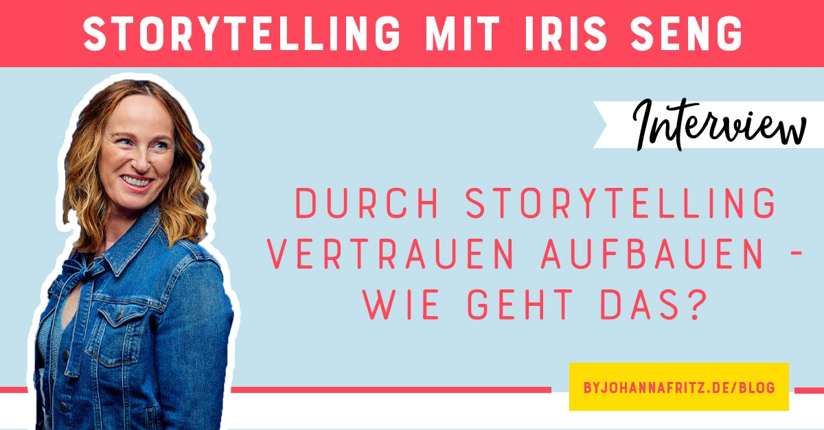 Storytelling für Unternehmen - so baust du mit deiner Geschichte Vertrauen auf. Interview mit Iris Seng