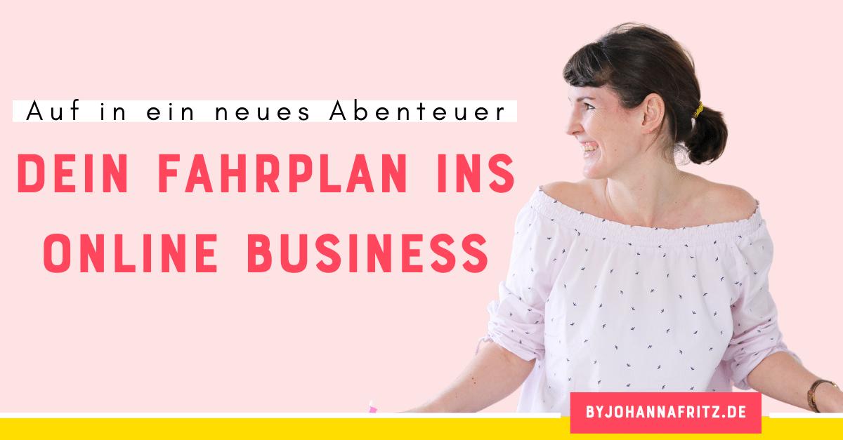 Fahrplan ins Online Business - die Schritte in die Selbstständigkeit - By Johanna Fritz