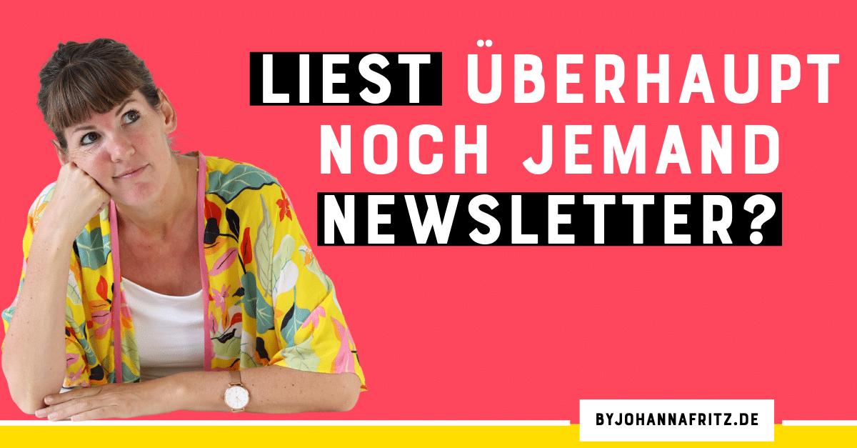 Liest überhaupt noch jemand Newsletter? So schreibst du einen Newsletter der deine Kunden nicht nervt - Johanna Fritz