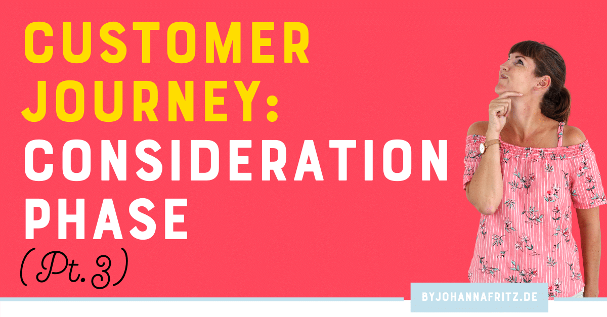 Customer Journey Kundenreise: Consideration Phase / Erwägung