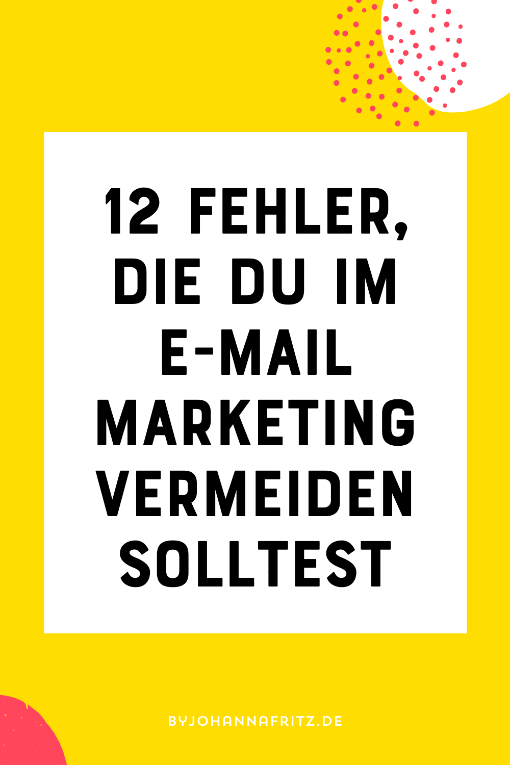 12 Fehler Newsletter E-mail Marketing - By Johanna Fritz