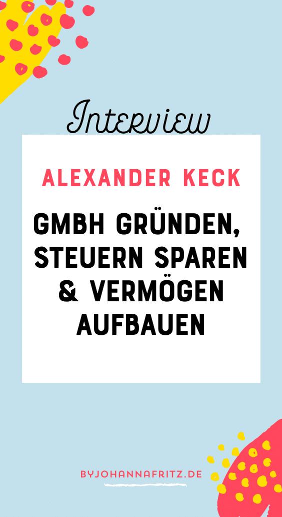 Alexander Keck - GmbH gründen und Steuern sparen - Interview by Johanna Fritz