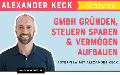 GmbH gründen, Steuern sparen und Vermögen aufbauen – Alexander Keck