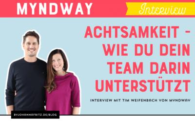 Wie du dein Team darin unterstützt, achtsam mit sich und der Arbeit umzugehen – Interview mit Tim Weifenbach von Myndway.