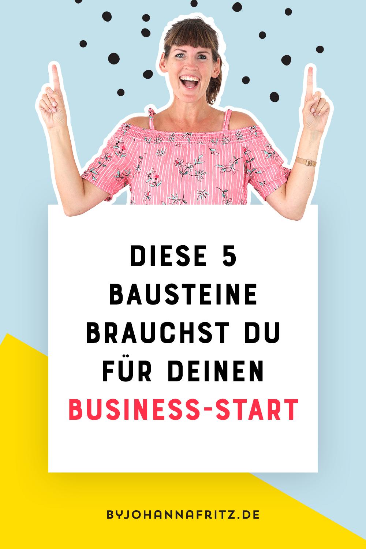 Diese 5 Bausteine brauchst du fü deinen Online Business Start by Johanna Fritz